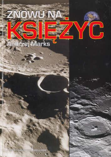 Okładka książki Andrzeja Marksa 'Znowu na Księżyc', w której opisuje swój pomysł misji kosmicznych na Srebrny Glob (BELLONA)