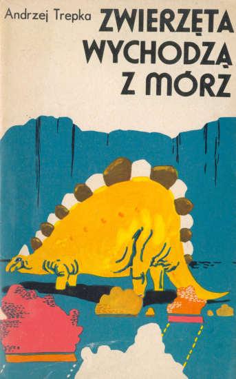Zwierzęta wychodzą z Mórz, Andrzej Trepka (Wydawnictwo Śląsk)