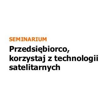Przedsiębiorco, korzystaj z technologii satelitarnych / Credits - UNICORN