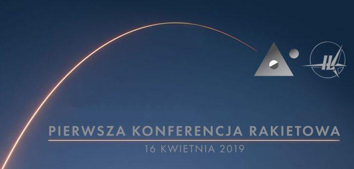 """Konferencja """"Rozwój i zastosowania technologii rakietowych w Polsce – nowe otwarcie"""" (16.04.2019)"""