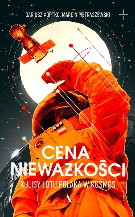 Okładka książki Cena nieważkości. Kulisy lotu Polaka w kosmos/ Credits - wydawnictwo Agora
